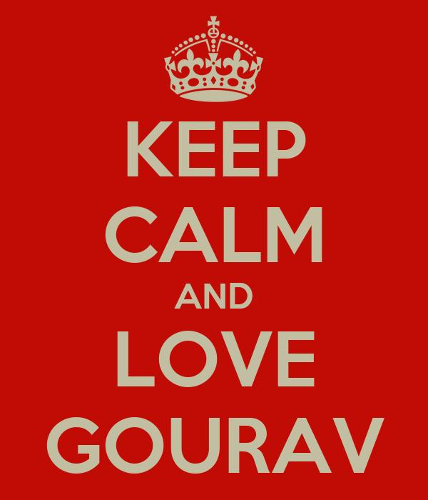 KEEP CALM AND LOVE GOURAV
