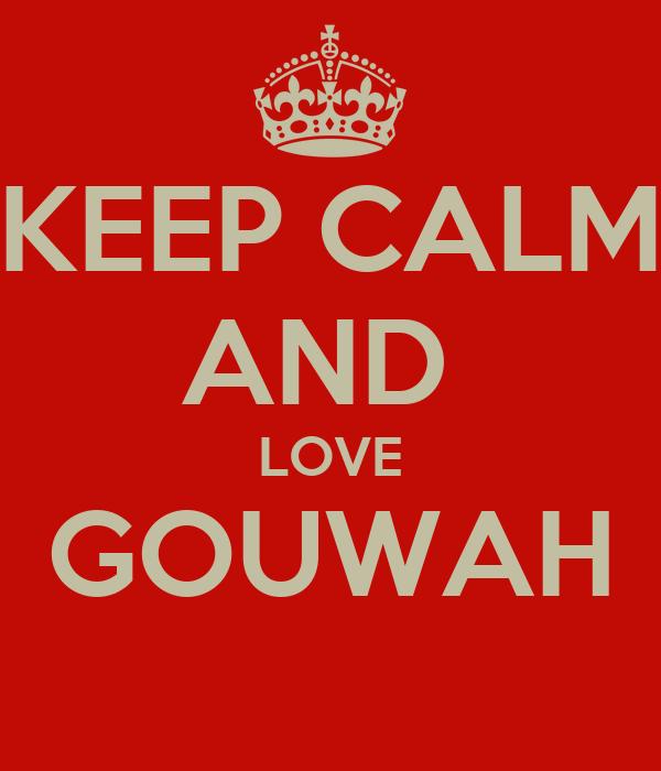 KEEP CALM AND  LOVE GOUWAH
