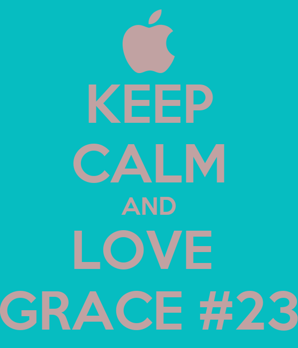 KEEP CALM AND LOVE  GRACE #23