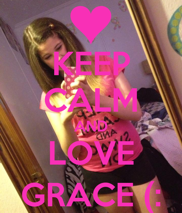KEEP CALM AND LOVE GRACE (: