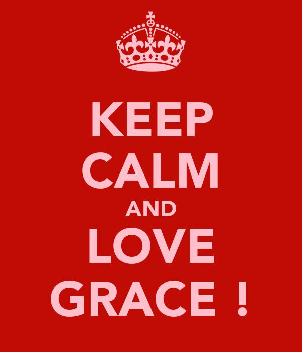 KEEP CALM AND LOVE GRACE !