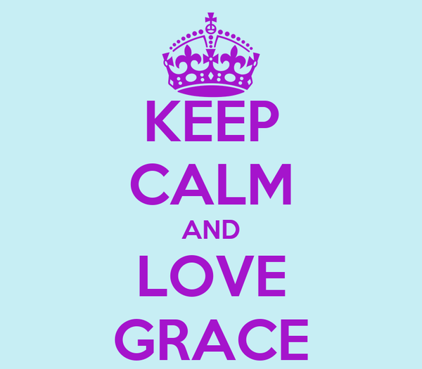 KEEP CALM AND LOVE GRACE