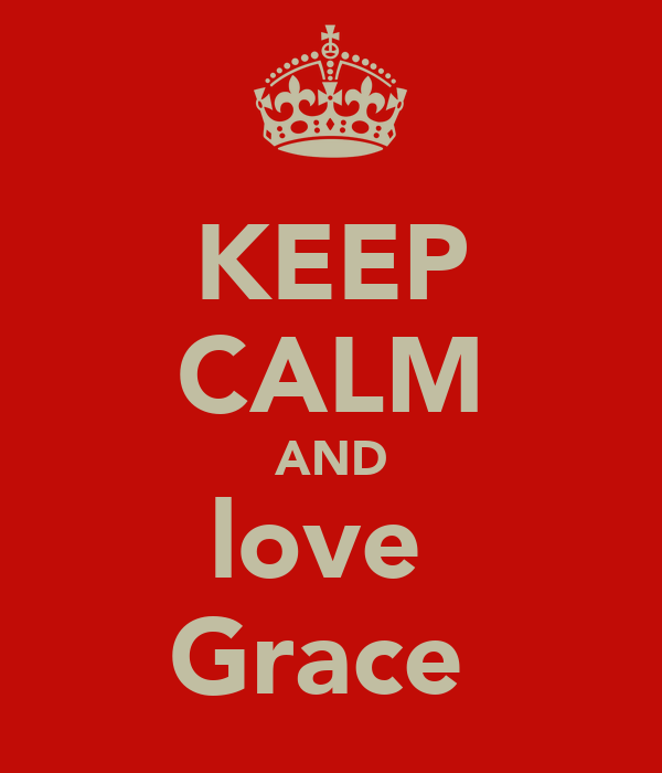 KEEP CALM AND love  Grace
