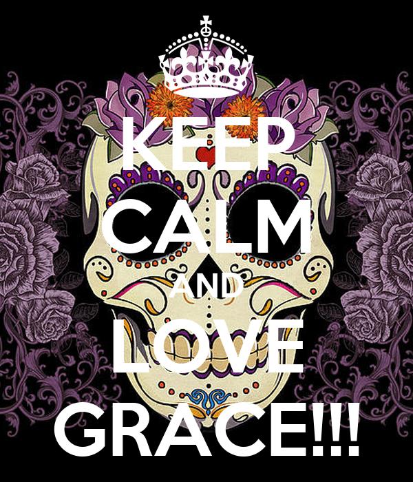 KEEP CALM AND LOVE GRACE!!!