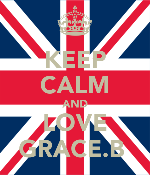 KEEP CALM AND LOVE GRACE.B