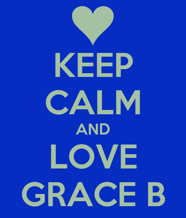 KEEP CALM AND LOVE GRACE B