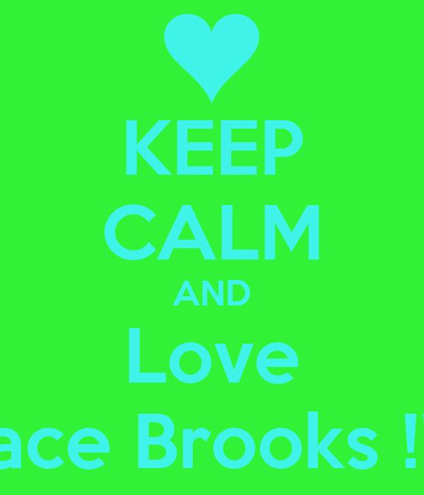 KEEP CALM AND Love Grace Brooks !!!!!!!