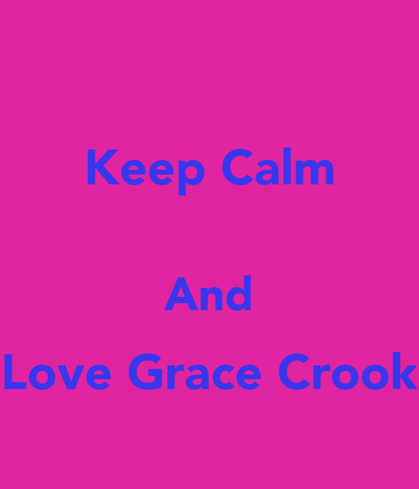 Keep Calm  And Love Grace Crook