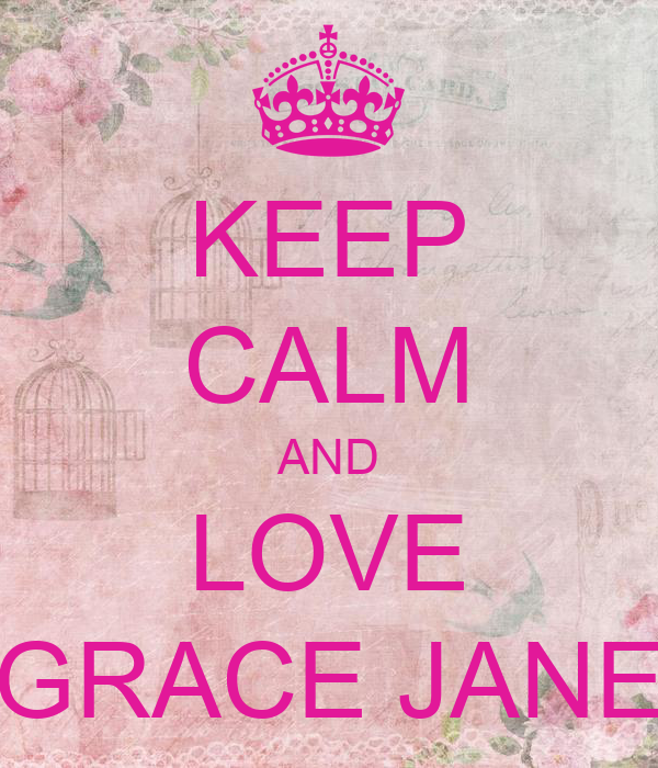 KEEP CALM AND LOVE GRACE JANE