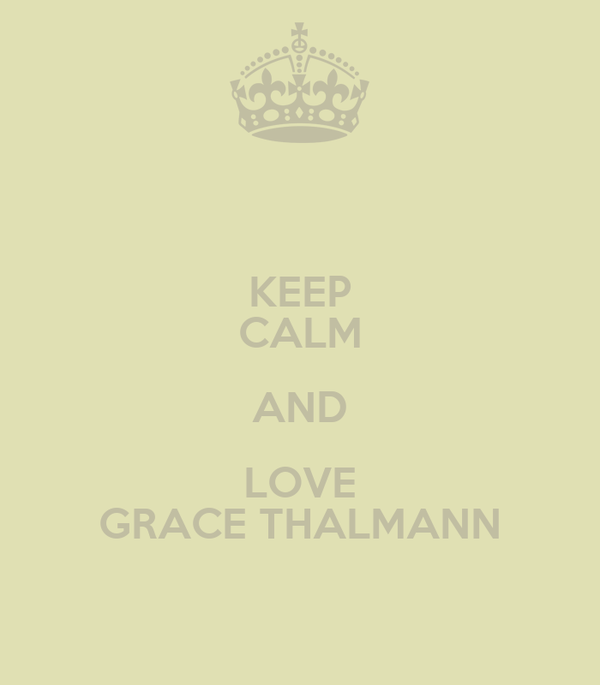 KEEP CALM AND LOVE GRACE THALMANN