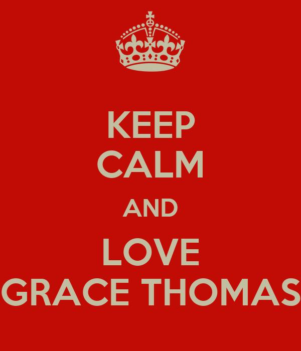 KEEP CALM AND LOVE GRACE THOMAS