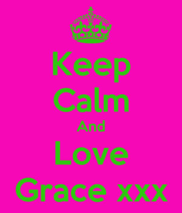 Keep Calm And Love Grace xxx