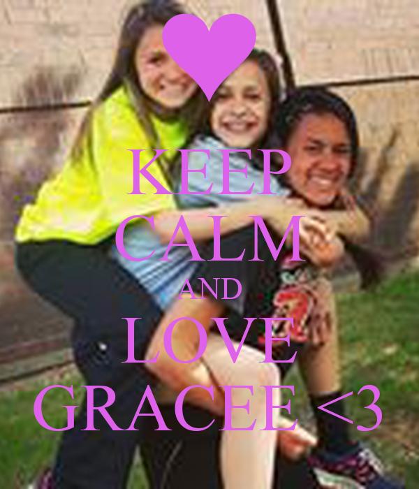 KEEP CALM AND LOVE GRACEE <3