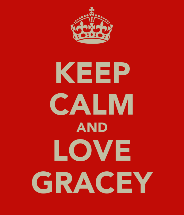 KEEP CALM AND LOVE GRACEY