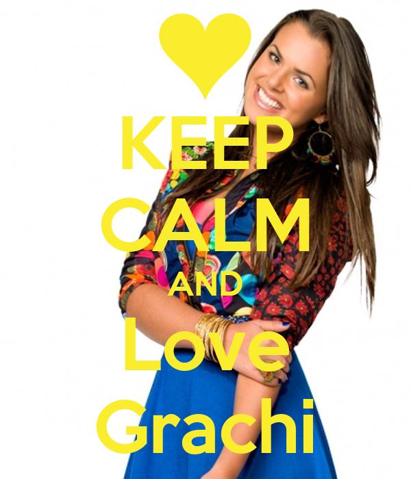 KEEP CALM AND Love Grachi