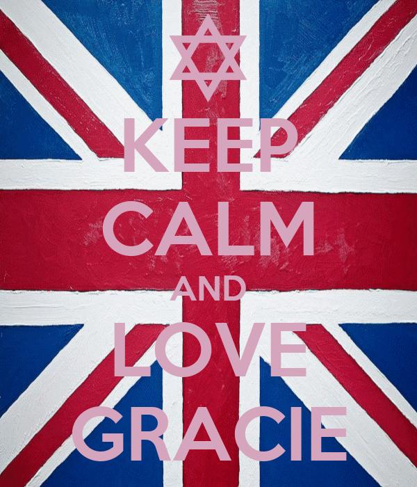 KEEP CALM AND LOVE GRACIE