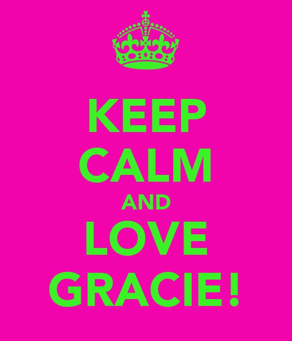 KEEP CALM AND LOVE GRACIE!