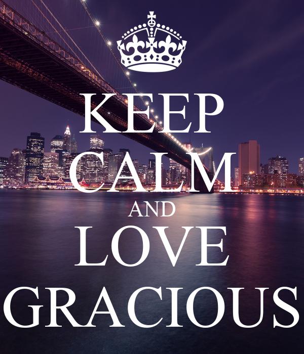 KEEP CALM AND LOVE GRACIOUS