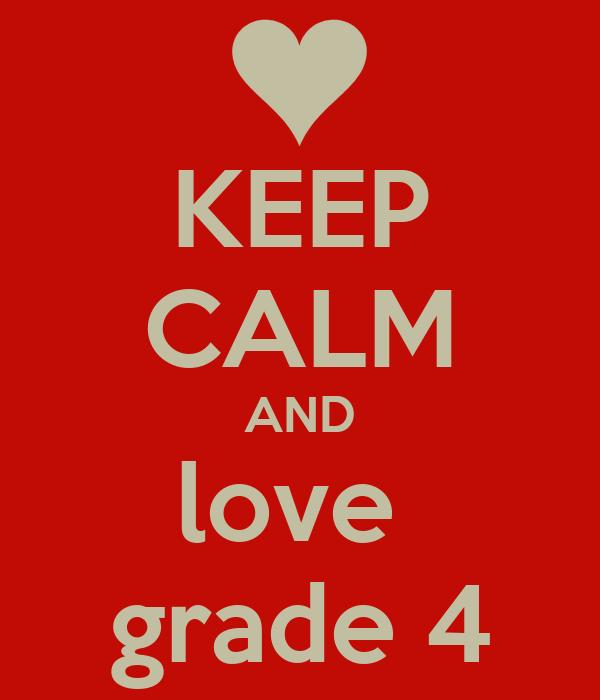 KEEP CALM AND love  grade 4