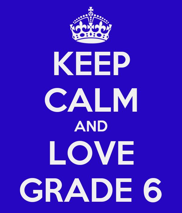 KEEP CALM AND LOVE GRADE 6