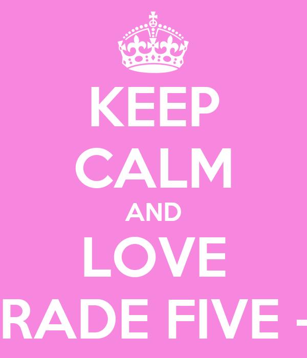 KEEP CALM AND LOVE GRADE FIVE - 1