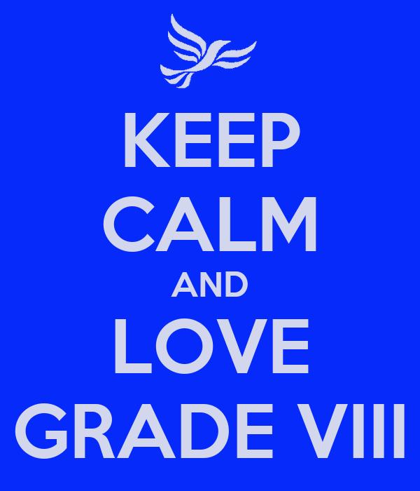 KEEP CALM AND LOVE GRADE VIII