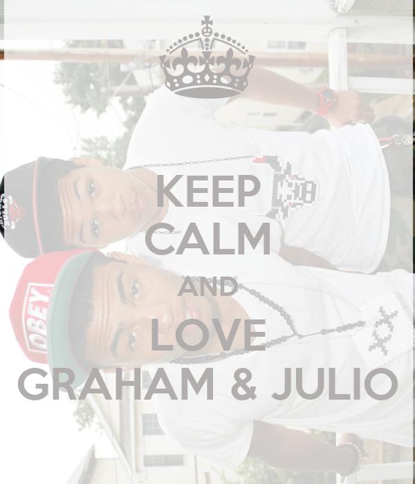 KEEP CALM AND LOVE GRAHAM & JULIO