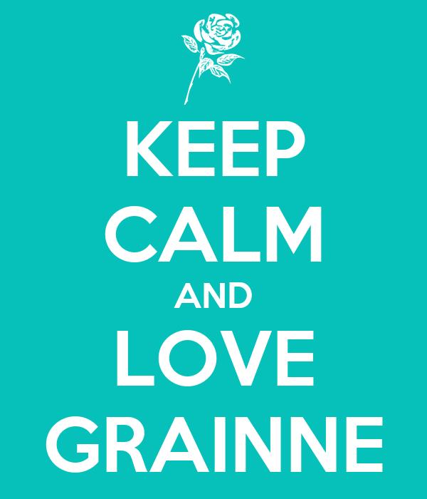 KEEP CALM AND LOVE GRAINNE