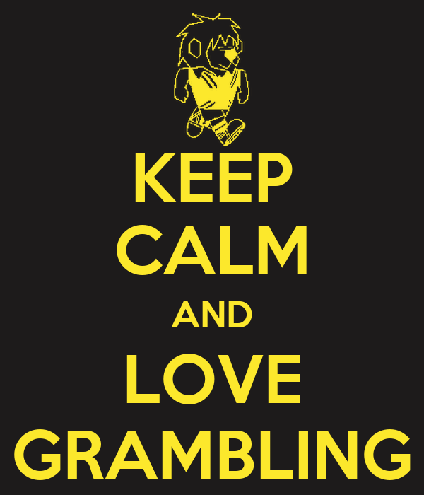 KEEP CALM AND LOVE GRAMBLING