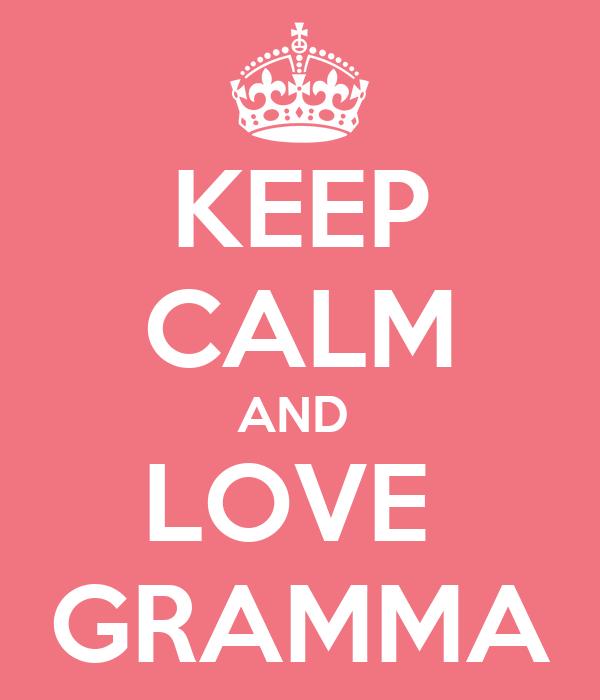 KEEP CALM AND  LOVE  GRAMMA