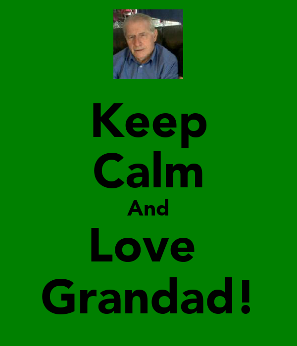 Keep Calm And Love  Grandad!
