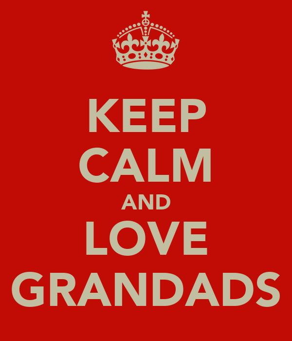 KEEP CALM AND LOVE GRANDADS