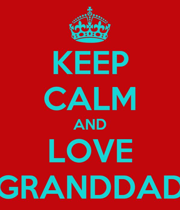 KEEP CALM AND LOVE GRANDDAD