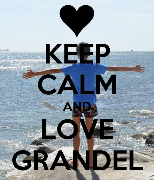KEEP CALM AND LOVE GRANDEL