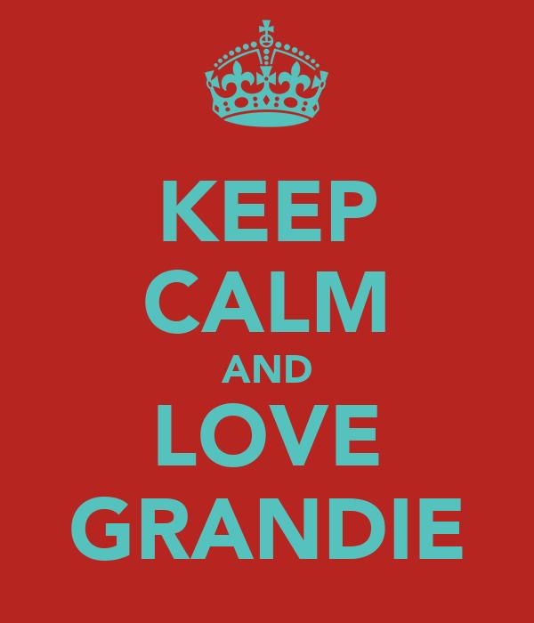 KEEP CALM AND LOVE GRANDIE