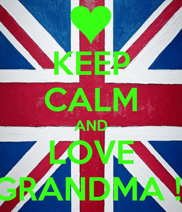 KEEP CALM AND LOVE GRANDMA !!