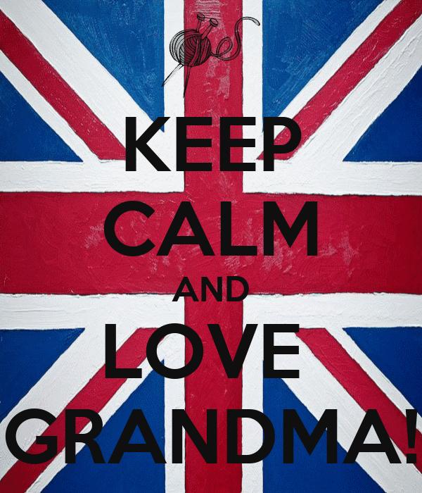 KEEP CALM AND LOVE  GRANDMA!