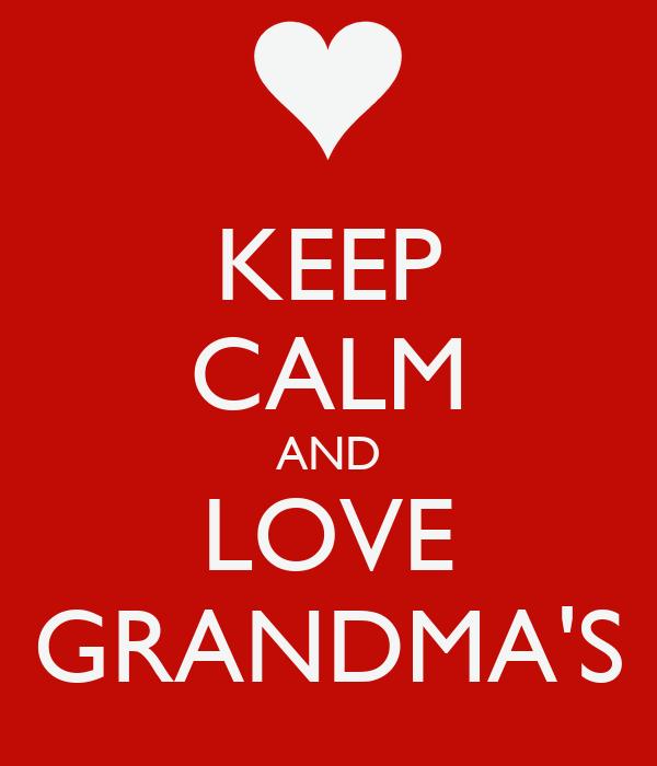 KEEP CALM AND LOVE GRANDMA'S
