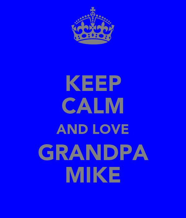 KEEP CALM AND LOVE GRANDPA MIKE
