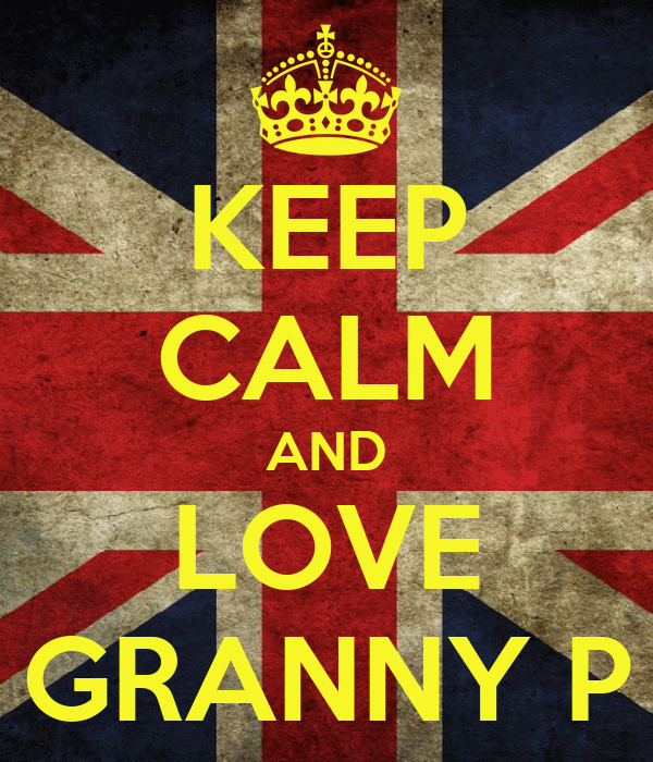 KEEP CALM AND LOVE GRANNY P