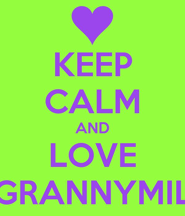 KEEP CALM AND LOVE GRANNYMIL