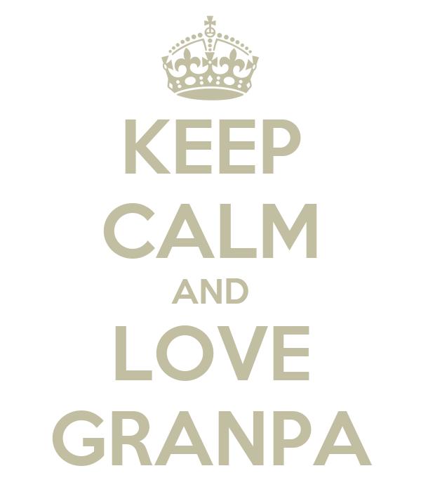 KEEP CALM AND LOVE GRANPA