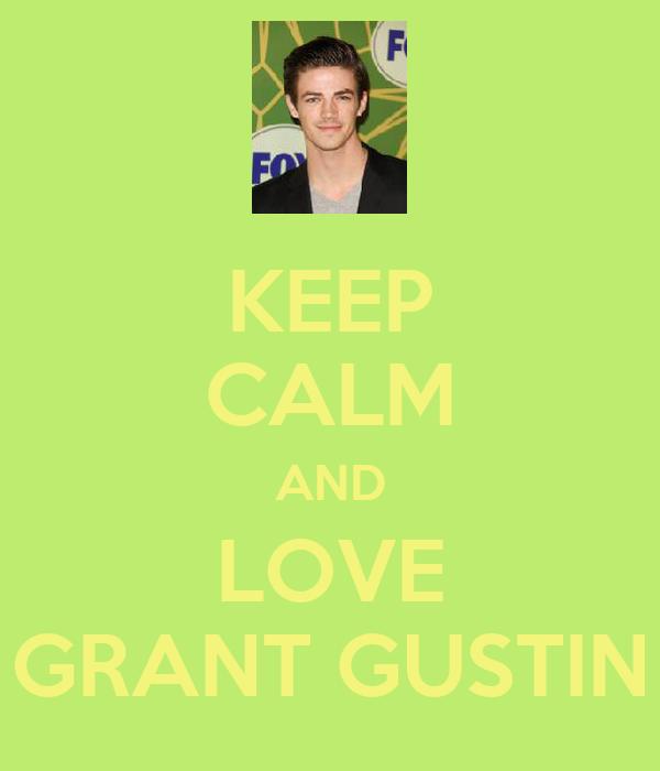 KEEP CALM AND LOVE GRANT GUSTIN