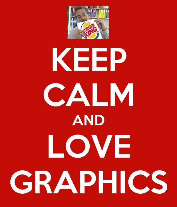 KEEP CALM AND LOVE GRAPHICS