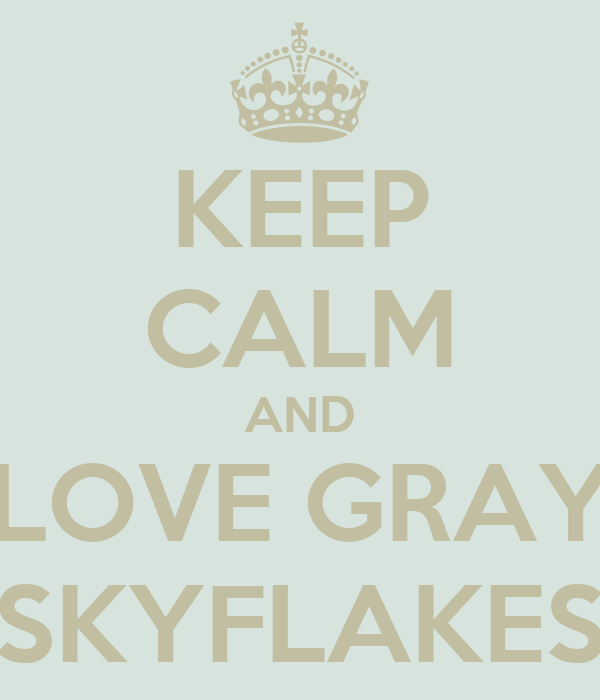 KEEP CALM AND LOVE GRAY SKYFLAKES