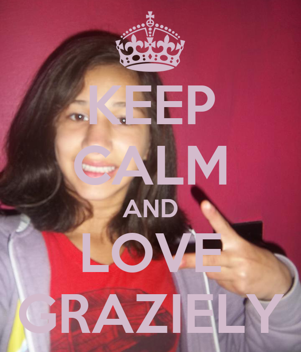 KEEP CALM AND LOVE GRAZIELY