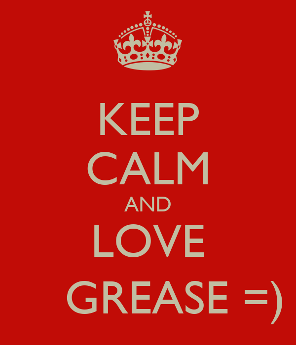 KEEP CALM AND LOVE     GREASE =)