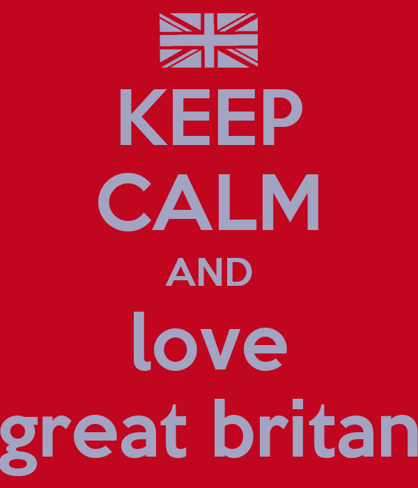 KEEP CALM AND love great britan
