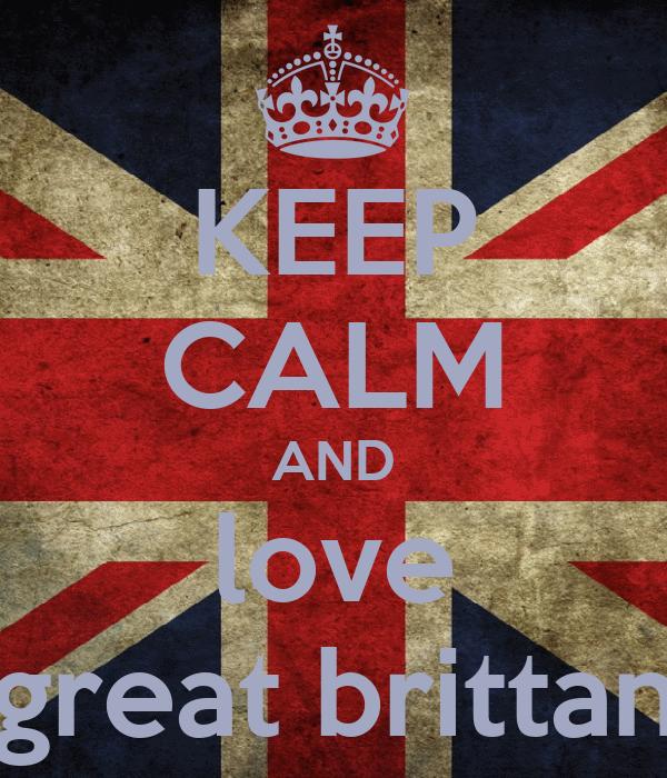 KEEP CALM AND love great brittan