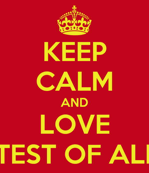 KEEP CALM AND LOVE GREATEST OF ALL TIME